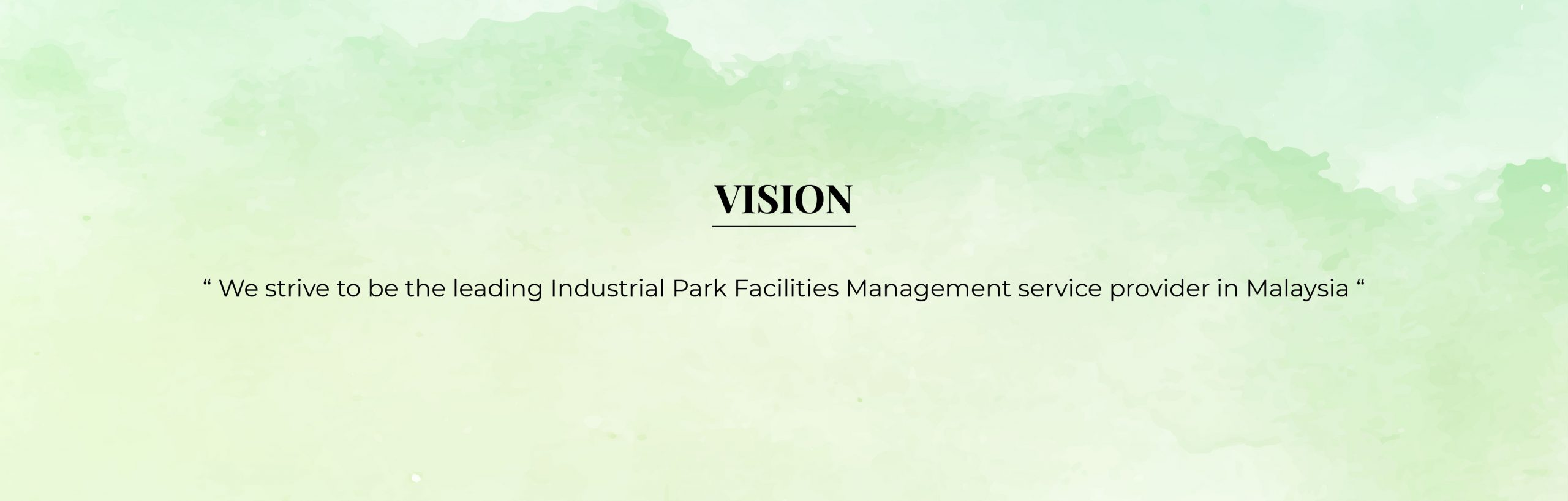 Vision - We strive to be leading Industrial Park Facilities Management service provider in Malaysia